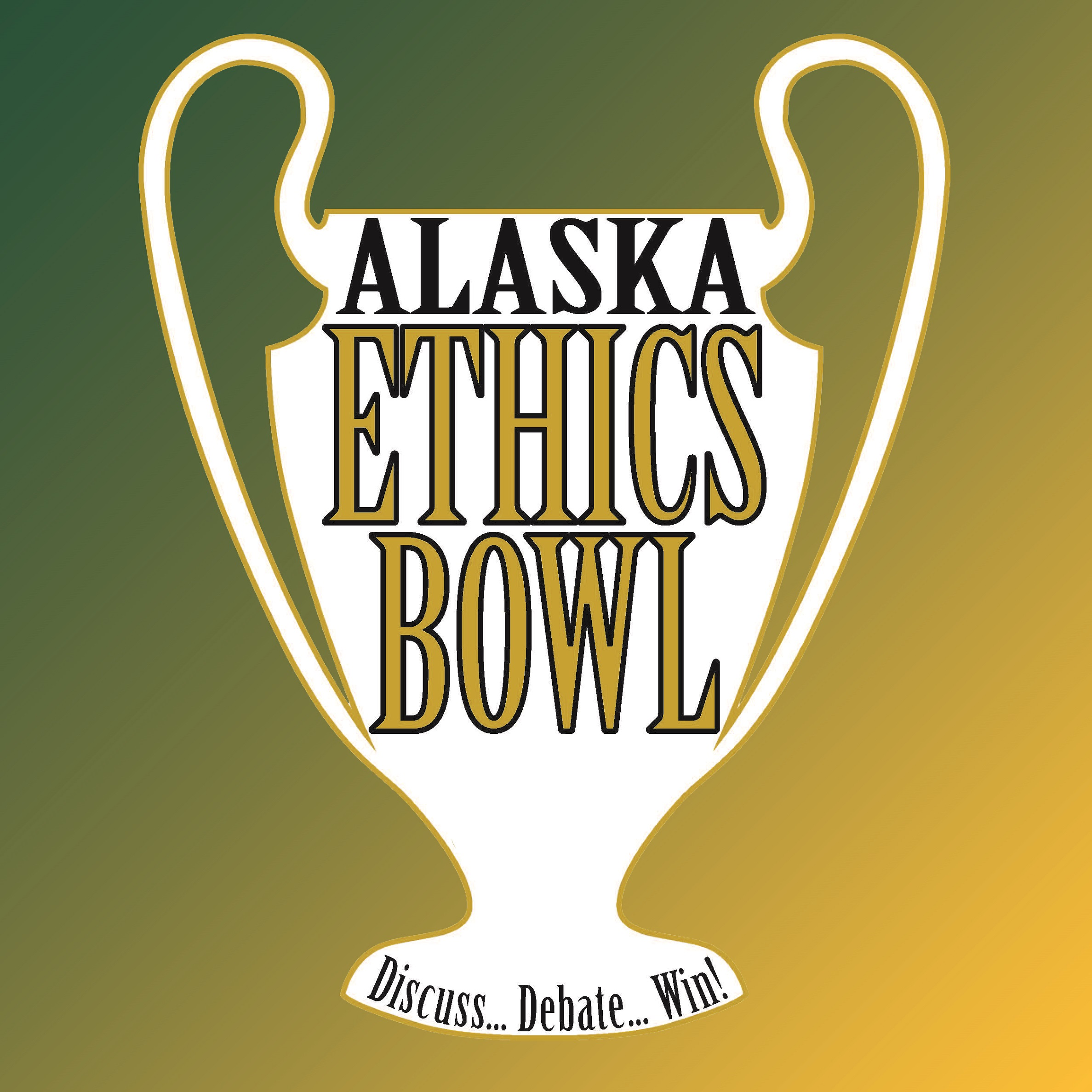 Alaska Ethics Bowl: Discuss...Debate...Win!