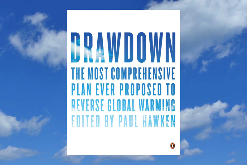 New York Times Bestseller book, Drawdown: The Most Comprehensive Plan Ever Proposed to Reverse Global Warming. Edited by Paul Hawken