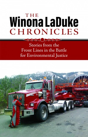 The Winona LaDuke Chronicles: Stories from the Front Lines in the Battle for Environmental Justice.Written by Winona LaDuke.