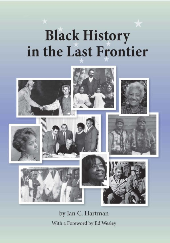 Cover of book titled Black History in the Last Frontier by Ian C. Hartman with Foreword by Ed Wesley. Light yellow background fading into light blue with historical photos of black people in Alaska.