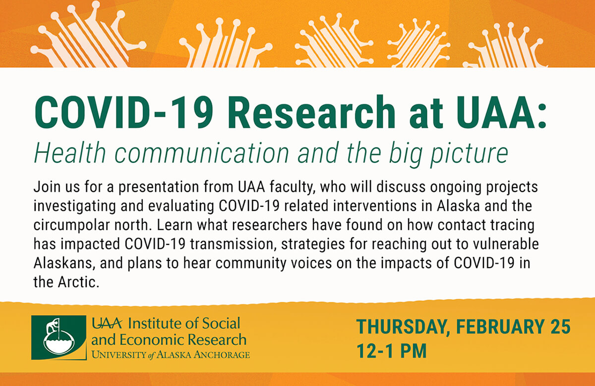 Covid-19 Research at UAA: Health communication and the big picture — Feb. 25, noon to 1 p.m. via Zoom.